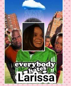 """Everybody hates (mas as vezes """"lova"""" também) Larissinha (montagem: Gabriel Moura)"""